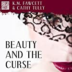 Beauty and the Curse | K. M. Fawcett,Cathy Tully