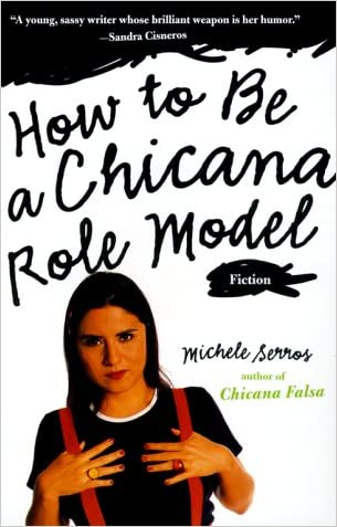 How to Be a Chicana Role Model written by Michele M. Serros