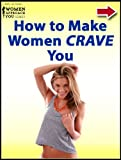 How to Make Women Crave You (English Edition)
