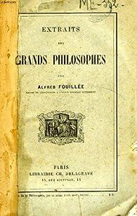 Extraits des Grands Philosophes par Alfred Fouillée