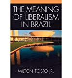 img - for [ { THE MEANING OF LIBERALISM IN BRAZIL } ] by Tosto, Milton (AUTHOR) Jan-24-2005 [ Paperback ] book / textbook / text book