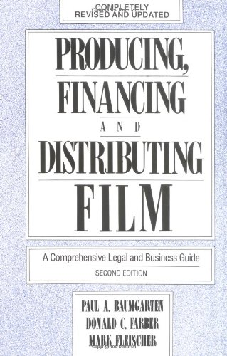 Producing, Financing, and Distributing Film: A...
