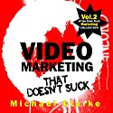 Video Marketing That Doesn't Suck: The Punk Rock Marketing Collection, Volume 2 Audiobook by Michael Clarke Narrated by Greg Zarcone