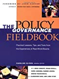 img - for The Policy Governance Fieldbook: Practical Lessons, Tips, and Tools from the Experiences of Real-World Boards: 1st (First) Edition book / textbook / text book