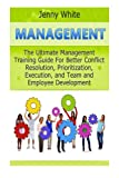 img - for Management: The Ultimate Management Training Guide For Better Conflict Resolution, Prioritization, Execution, and Team and Employee Development (Management books, time management, project management) book / textbook / text book
