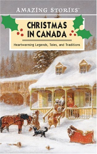 Christmas in Canada: Legends, Tales, and Traditions (An Amazing Stories Book)