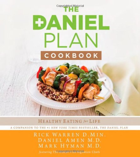 The Daniel Plan Cookbook: Healthy Eating for Life by Rick Warren, Dr. Daniel Amen, Dr. Mark Hyman