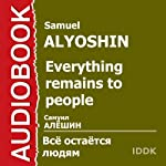 Everything Remains to People [Russian Edition] | Samuel Alyoshin
