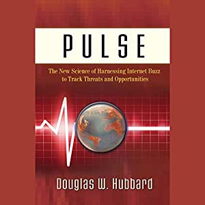 Pulse: The New Science & Technology of Harnessing Internet Buzz to Track Threats and Opportunities | [Douglas W. Hubbard]