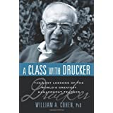 "A Class with Drucker: The Lost Lessons of the World's Greatest Management Teachervon ""William A. , Ph. D. Cohen"""