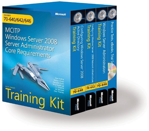 MCITP Self-Paced Training Kit (Exams 70-640, 70-642, 70-646): Windows Server 2008 Server Administrator Core Requirements: Exams 70-640/642/646