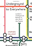 img - for Underground to Everywhere: London's Underground Railway in the Life of the Capital book / textbook / text book