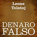 Denaro falso [Counterfeit Money] | Leone Tolstoj
