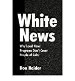 img - for [(White News: Why Local News Programs Don't Cover People of Color)] [Author: Don Heider] published on (December, 2000) book / textbook / text book