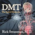 DMT: The Spirit Molecule: A Doctor's Revolutionary Research into the Biology of Near-Death and Mystical Experiences Audiobook by Rick Strassman Narrated by Arthur Morey