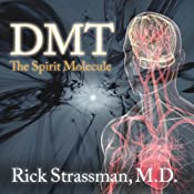 DMT: The Spirit Molecule: A Doctor's Revolutionary Research into the Biology of Near-Death and Mystical Experiences | [Rick Strassman]
