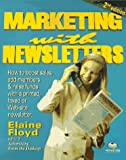 Marketing with Newsletters, Second Edition: How to Boost Sales, Add Members, Raise Donations and Further Your Cause With a Printed, Faxed or Web Site Newsletter