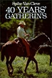 img - for Forty Years' Gatherin's by Spike Van Cleve (1977-06-01) book / textbook / text book