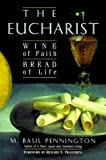 The Eucharist: Wine of Faith, Bread of Life (0764805967) by M. Basil Pennington