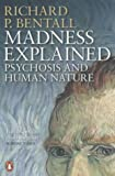 Richard P. Bentall Madness Explained: Psychosis and Human Nature by Richard P. Bentall New edition (2004)