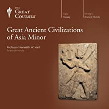 Great Ancient Civilizations of Asia Minor  by The Great Courses Narrated by Professor Kenneth W. Harl