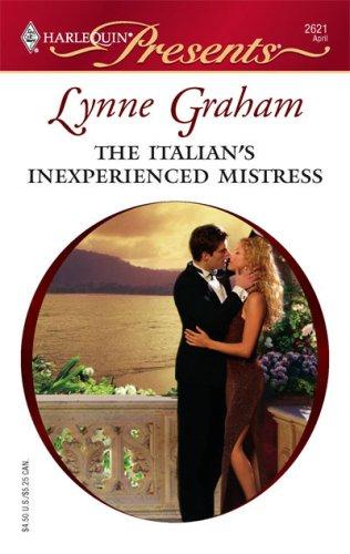 The Italian's Inexperienced Mistress (Harlequin Presents), LYNNE GRAHAM
