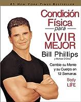 Condicion Fisica para Vivir Mejor: Cambie su Mente y su Cuerpo en 12 Semanas (Spanish Edition)