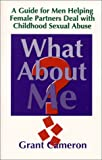 img - for What About Me? A Guide for Men Helping Female Partners Deal with Childhood Sexual Abuse book / textbook / text book
