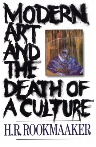 Modern Art and the Death of a Culture, H. R. ROOKMAAKER