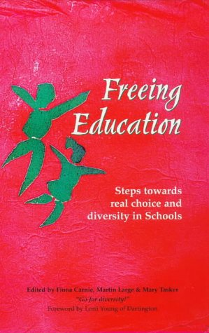 Freeing Education: Steps Towards Real Choice and Diversity in Schools (Social Ecology Series) image