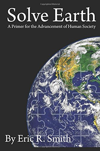 Solve Earth: A Primer for the Advancement of Human Society