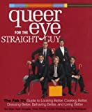 img - for Queer Eye for the Straight Guy: The Fab 5's Guide to Looking Better, Cooking Better, Dressing Better, Behaving Better, and Living Better book / textbook / text book