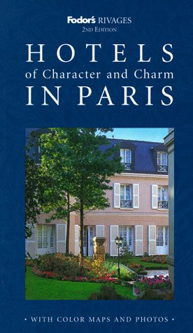 Rivages: Hotels of Character and Charm in Paris (Fodor's Rivages), Fodor's