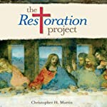 The Restoration Project: A Benedictine Path to Wisdom, Strength, and Love   Christopher Martin