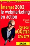 Internet 2002 : Le Webmarketing en action, tout pour booster son site