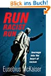 Run Racist Run: Journeys into the hea...