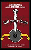 img - for Kill Your Idols: A New Generation of Rock Writers Reconsiders the Classics book / textbook / text book
