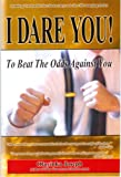 img - for I Dare You! To Beat The Odds Against You book / textbook / text book