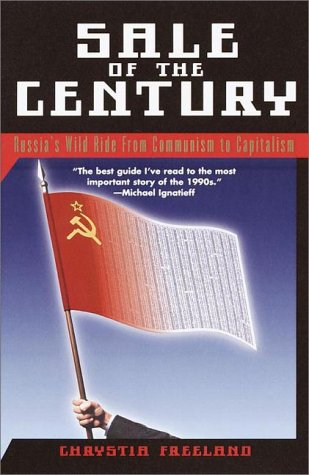 Sale of the Century: Russia&#039;s Wild Ride from Communism to Capitalism