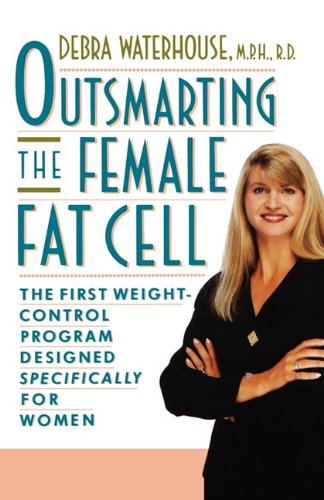 OUTSMARTING THE FEMALE FAT CELL: THE FIRST WEIGHT-CONTROL PROGRAM DESIGNED SPECIFICALLY FOR WOMEN, Waterhouse, Debra