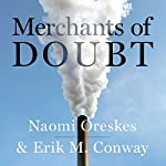 Merchants of Doubt: How a Handful of Scientists Obscured the Truth on Issues from Tobacco Smoke to Global Warming | Naomi Oreskes,Erik M. Conway