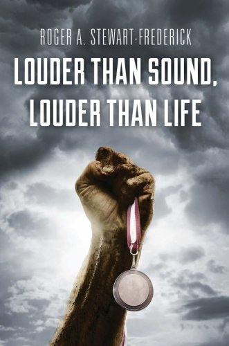 louder-than-sound-louder-than-life-by-roger-a-stewart-frederick-2014-09-30