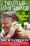 Tarantulas, Marmosets and Other Stories: An Amazon Diary Nick Gordon