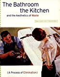 Bathroom, the Kitchen, and the Aesthetics of Waste (1568980965) by Ellen Lupton
