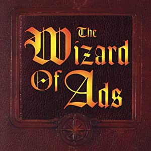 The Wizard of Ads: Turning Words into Magic and Dreamers into Millionaires | [Roy H. Williams]