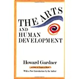 The Arts And Human Development: With A New Introduction By The Author ~ Howard Gardner