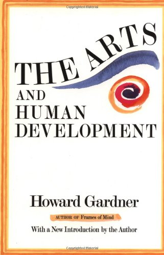 The Arts And Human Development: With A New Introduction...