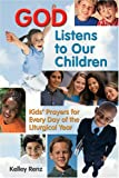 Kelley Renz God Listens to Our Children: Kids Prayers for Everyday
