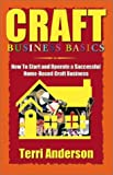 img - for CRAFT BUSINESS BASICS: How to Start and Operate A Successful Home-Based Craft Business book / textbook / text book