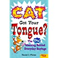 Cat Got Your Tongue?: The Real Meaning Behind Everyday Sayings